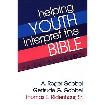 Helping Youth Interpret the Bible by Gobbel