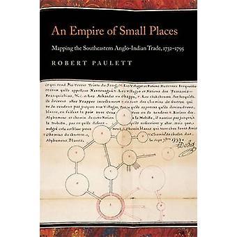 Et imperium av små steder kartlegging Sørøst AngloIndian handel 17321795 av Paulett & Robert