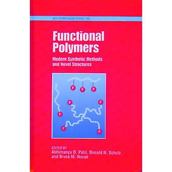 Functional Polymers Modern Synthetic Methods and Novel Structures by Patil & Abhimanyu O.