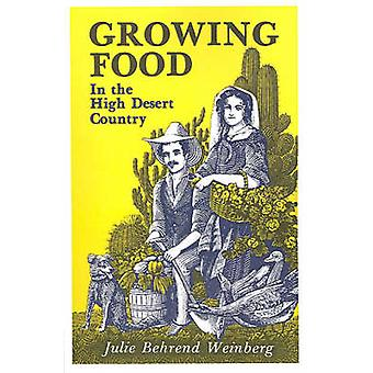 Growing Food in the High Desert Country by Weinberg & Julie Behrend