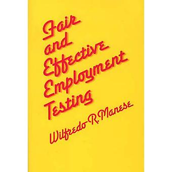 Fair and Effective Employment Testing Administrative Psychometric and Legal Issues for the Human Resources Professional by Manese & Wilfredo R.