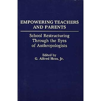 Empowering Teachers and Parents School Restructuring Through the Eyes of Anthropologists by Hess & G. Alfred & Jr.
