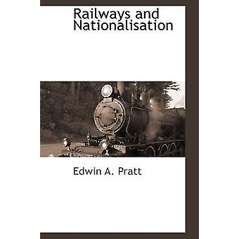 Railways and Nationalisation by Pratt & Edwin A.