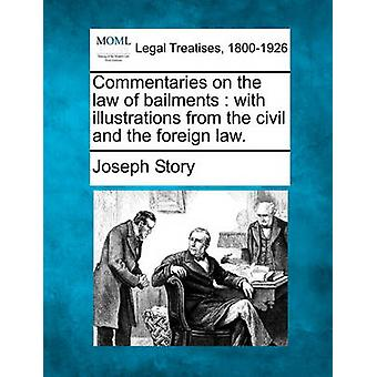 Commentaries on the law of bailments  with illustrations from the civil and the foreign law. by Story & Joseph