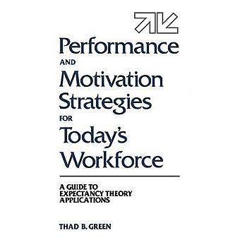 Leistung und Motivation Strategien für heutige Belegschaft A Guide to Expectancy Theory Anwendungen von Green & Thad B.