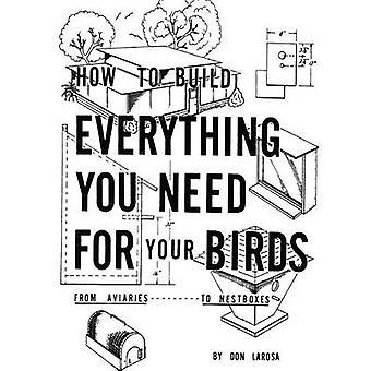 Hur man bygger allt du behöver för dina fåglar från voljärer... Till Bolådor av Larosa & Don