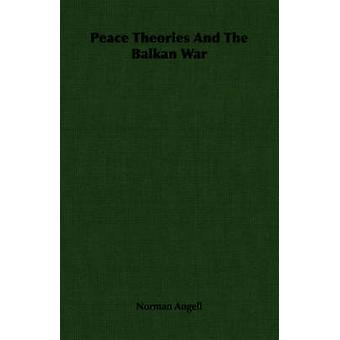 Peace Theories And The Balkan War by Angell & Norman