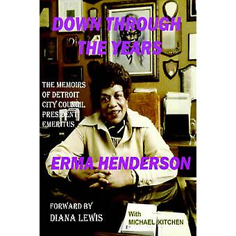 Down Through the Years The Memoirs of Detroit City Council President Emeritus Erma Henderson by Henderson & Erma