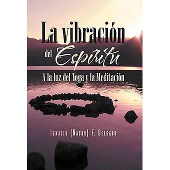 La Vibracion del Espiritu a la Luz del Yoga y La Meditacion by Delgado & Ignacio Nacho F.