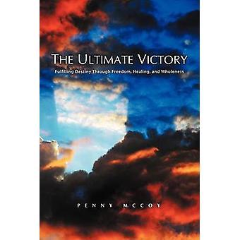 Den endgültigen Sieg über Freiheit zu Heilung und Ganzheit von McCoy & Penny Schicksal erfüllt