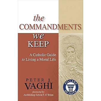 The Commandments We Keep A Catholic Guide to Living a Moral Life by Vaghi & Peter J.