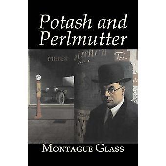 Potash and Perlmutter by Montague Glass Fiction Classics by Glass & Montague