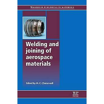 Welding and Joining of Aerospace Materials by Chatervedi & Mahesh