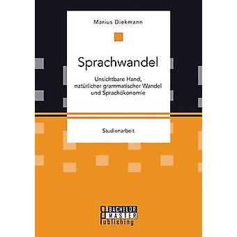 Sprachwandel Unsichtbare Hand natrlicher grammatischer Wandel und Sprachkonomie by Diekmann & Marius