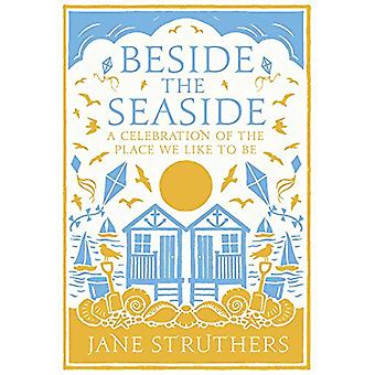 Beside the Seaside - A Celebration of the Place We Like to Be by Besid