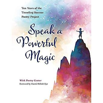 Speak a Powerful Magic: Ten Years of the Traveling� Stanzas Poetry Project