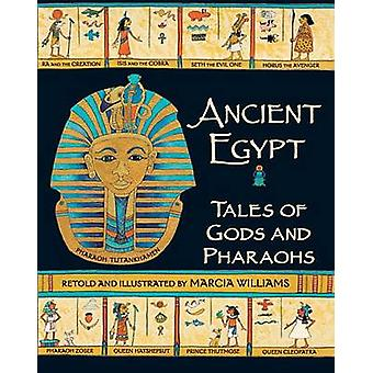 Ancient Egypt - Tales of Gods and Pharaohs by Marcia Williams - Marcia
