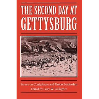 The Second Day at Gettysburg - Essays on Confederate and Union Leaders