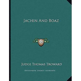 Jachin and Boaz by Judge Thomas Troward - 9781163061886 Book