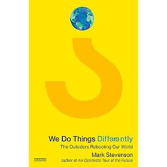 We Do Things Differently - The Outsiders Rebooting Our World by Mark S