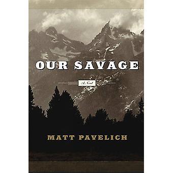 Our Savage by Matt Pavelich - 9781593760236 Book