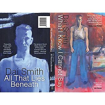 What I Know I Cannot Say / All That Lies Beneath by Dai Smith - 97819