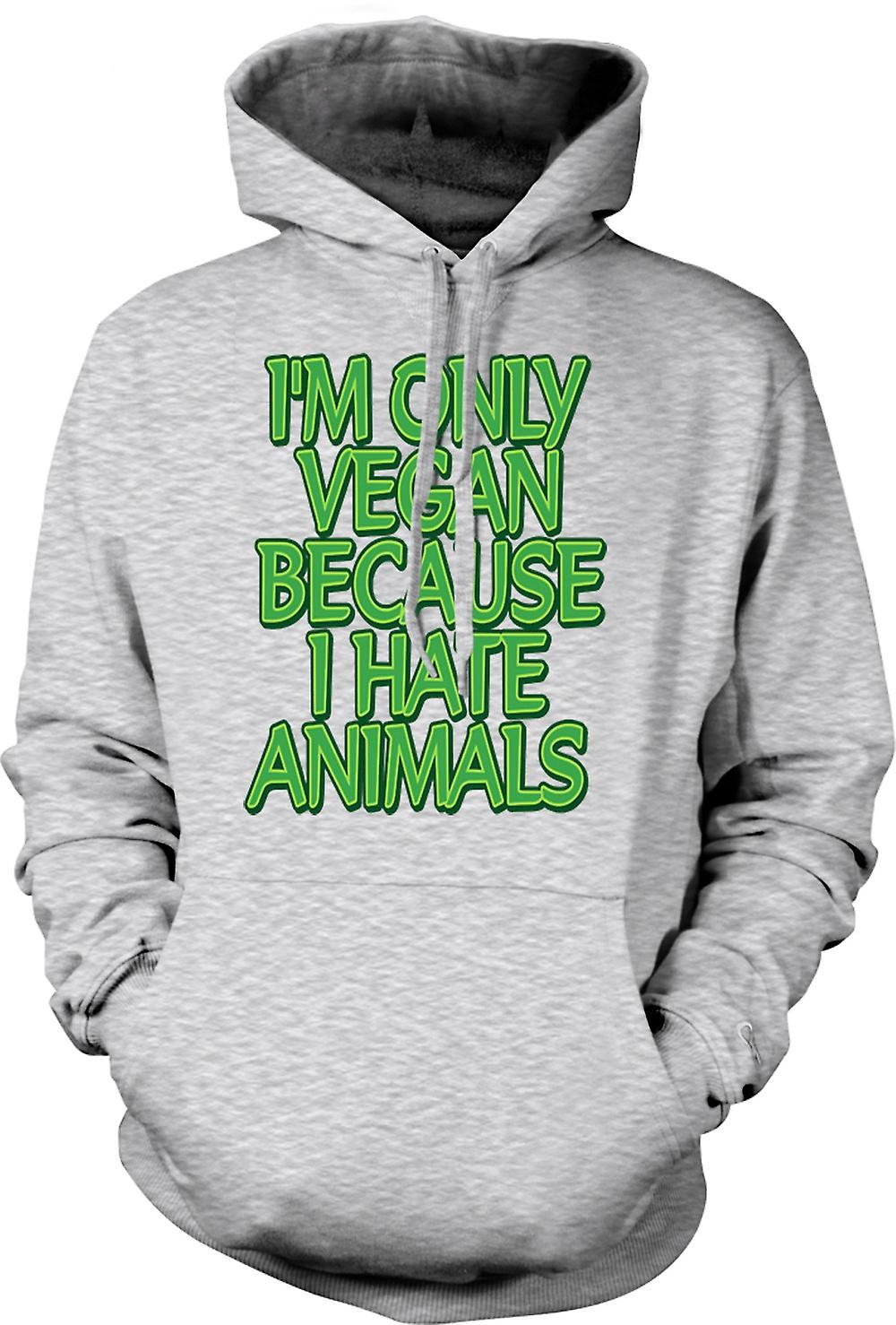 Mens Hoodie - I'm Only Vegan Because I Hate Animals