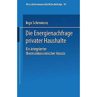Die Energienachfrage Privater Haushalte Ein Integrierter Thermookonomischer Ansatz by Schmoranz & Ingo
