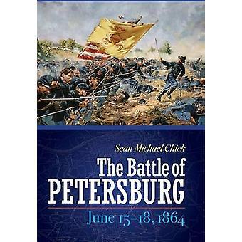 Battle of Petersburg June 1518 1864 by Sean M. Chick