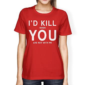 I'd Kill You Womens Red T-shirt Humorous Graphic Light-weight Shirt