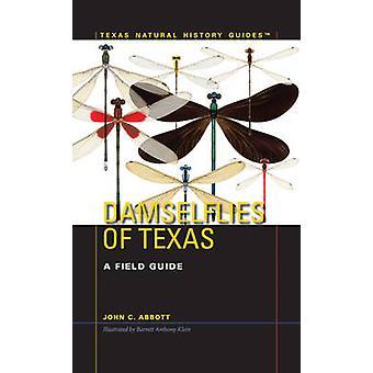 Damselflies af Texas - A Field Guide af John C. Abbott - Barrett Antho