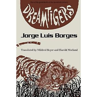 Dreamtigers by Jorge Luis Borges - Mildred Vinson Boyer - Harold Morl