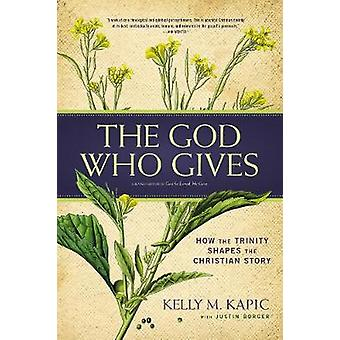 The God Who Gives - How the Trinity Shapes the Christian Story by The