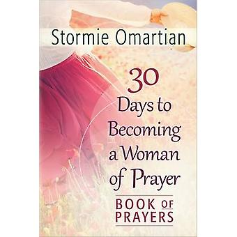 30 Days to Becoming a Woman of Prayer Book of Prayers by Stormie Omar