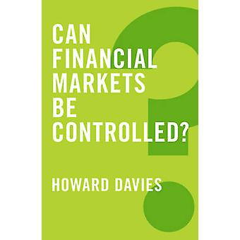 Can Financial Markets be Controlled? by Howard Davies - 9780745688312