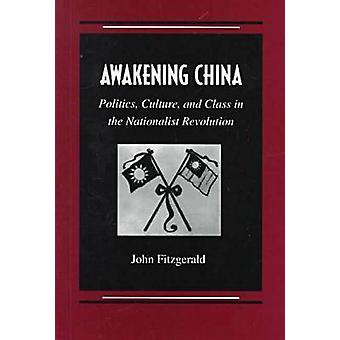 Awakening China - Politics - Culture and Class in the Nationalist Revo