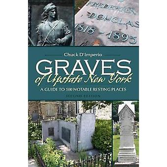 Graves of Upstate New York - A Guide to 100 Notable Resting Places by