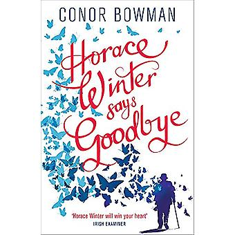 Horace Winter Says Goodbye by Conor Bowman - 9781473641792 Book