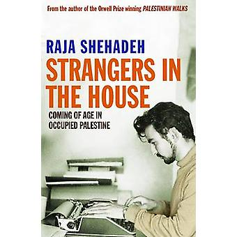 Strangers in the House - Coming of Age in Occupied Palestine by Raja S