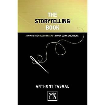 The Storytelling Book - Finding the Golden Thread in Your Communicatio