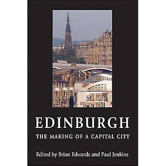 Edinburgh - The Making of a Capital City by Brian Edwards - Paul Jenki