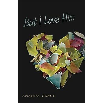 But I Love Him by Grace - Amanda - 9780738725949 Book
