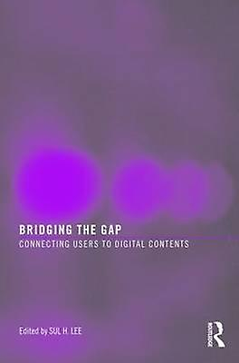 Bridging the Gap - Connecting Users to Digital Contents by Sul H. Lee