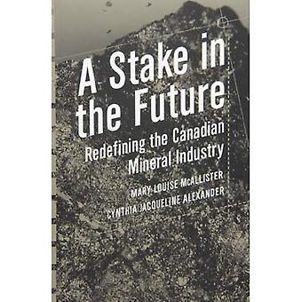 A Stake in the Future: Redefining the Canadian Mineral Industry