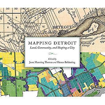 Kartläggning Detroit: Land, gemenskapen och forma en stad (stora sjöarna böcker-serien)