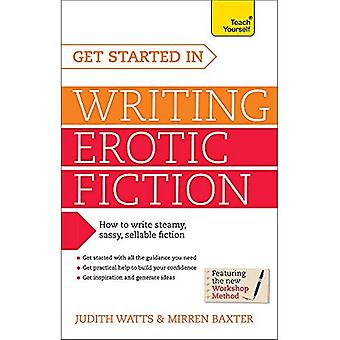Get Started In Writing Erotic Fiction: Teach Yourself: Book