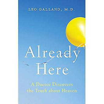 Already Here: A Doctor�Discovers the Truth about�Heaven
