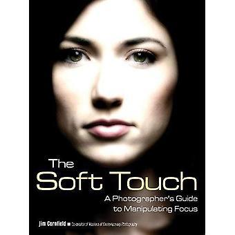 Soft Touch : A Photographer's Guide to Manipulating Focus