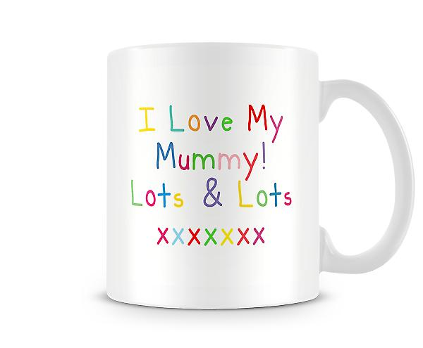 I Love My Mummy Lots & Lots Mug