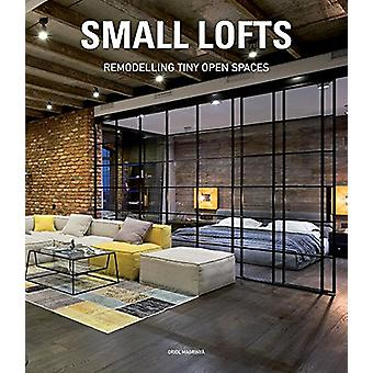 Small Lofts - Remodelling Tiny Open Spaces by Oriol Magrinya - 9788494